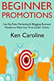 Beginner Promotions: Use YouTube Marketing & Blogging Business Models to Make Your First Dollar Online
