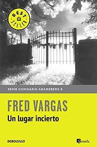Un lugar incierto par Fred Vargas