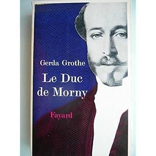 Gerda Grothe. Le Duc de Morny : Eder Herzog von Mornye. Traduit de l'allemand par Raymond Albeck