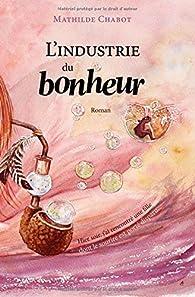 L'Industrie du Bonheur par Mathilde Chabot