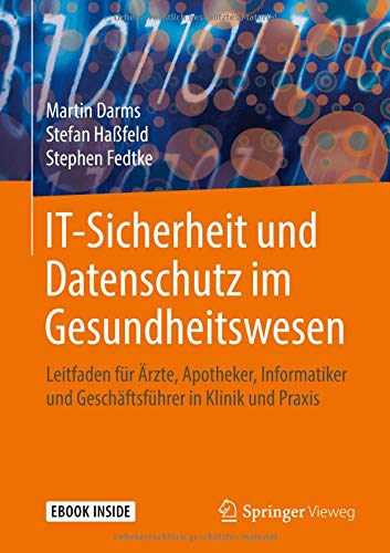 IT-Sicherheit und Datenschutz im Gesundheitswesen: Leitfaden für Ärzte, Apotheker, Informatiker und Geschäftsführer in Klinik und Praxis