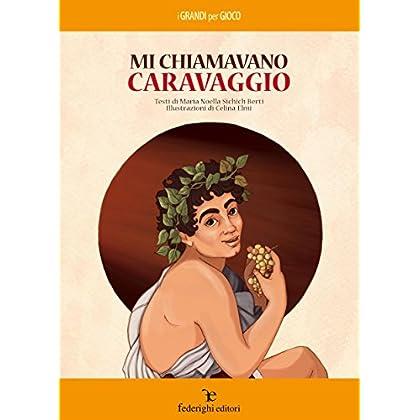 Mi Chiamavano Caravaggio (I Grandi Per Gioco Vol. 6)
