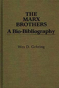 The Marx Brothers: A Bio-Bibliography (Popular Culture Bio-Bibliographies) (English Edition) par [Gehring, Wes D.]