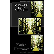 Gewalt und Mensch by Florian Hottenrott (2016-04-18)
