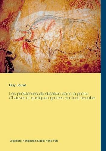 Les problèmes de datation dans la grotte Chauvet et quelques grottes du Jura Souabe
