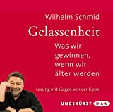 Gelassenheit. Was wir gewinnen, wenn wir älter werden: Ungekürzte Lesung mit Jürgen von der Lippe (2 CDs)