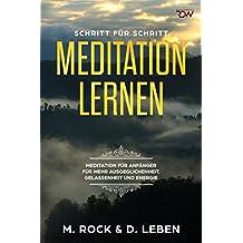 Meditation lernen, Meditation für Anfänger für mehr Ausgeglichenheit, Gelassenheit und Energie.: Schritt für Schritt