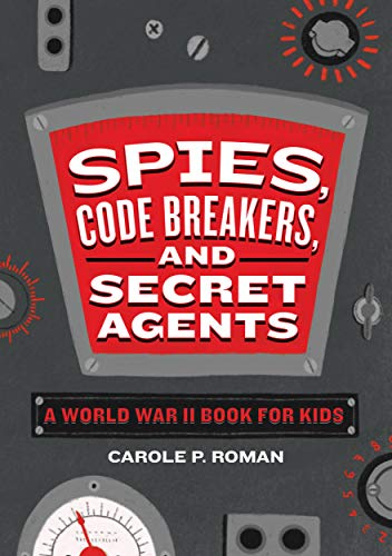 Spies, Code Breakers, and Secret Agents: A World War II Book for Kids (English Edition)