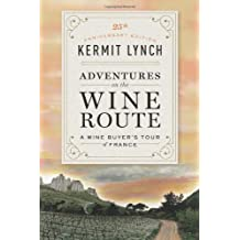 Adventures on the Wine Route by Kermit Lynch (2-Dec-2013) Hardcover