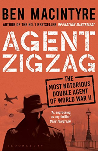 Agent Zigzag: The True Wartime Story of Eddie Chapman: Lover, Traitor, Hero, Spy (reissued) (English Edition) por Ben Macintyre