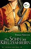 Der Sohn der Kreuzfahrerin: Historischer Roman