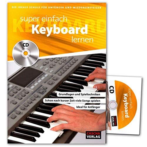Super einfach Keyboard lernen - Keyboardschule - Grundlagen und Spieltechniken - schon nach kurzer Zeit viele Song spielen - Lehrbuch mit CD