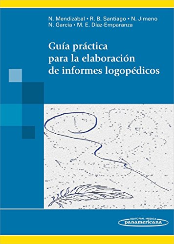 Guía práctica para la elaboración de informes logopédicos (incluye acceso a eBook) por Rosa Belén Santiago Pardo