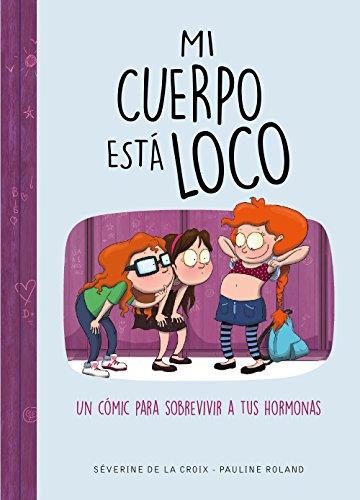 Mi cuerpo está loco: Un cómic para sobrevivir a tus hormonas (Jóvenes lectores) por Séverine de la Croix