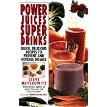 Power Juices, Super Drinks: Quick, Delicious Recipes to Prevent & Reverse Disease by Steve Meyerowitz (2000-04-01)
