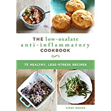 The Low-Oxalate Anti-Inflammatory Cookbook: 75 Healthy, Less-Stress Recipes
