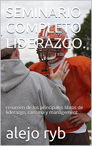 SEMINARIO COMPLETO LIDERAZGO.: resumen de los principales libros de liderazgo, carisma y management