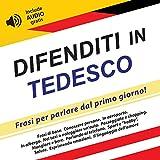 eBook Gratis da Scaricare Difenditi in Tedesco Frasi per parlare dal primo giorno include audio gratis (PDF,EPUB,MOBI) Online Italiano