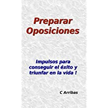 Preparar Oposiciones: Impulsos para conseguir el éxito y triunfar en la vida