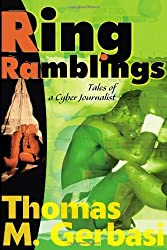 Ring Ramblings: Tales of a Cyber Journalist by Thomas Gerbasi (2000-07-01)