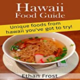 Hawaii Food Guide: Unique Foods from Hawaii You've Got to Try: For Locals and Vacation Tourists!