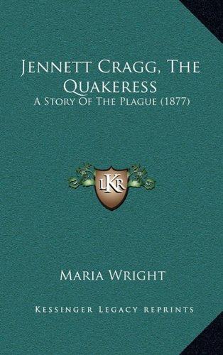 Jennett Cragg, the Quakeress: A Story of the Plague (1877)