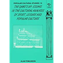 The Game's Up: Essays in the Cultural Analysis of Sport, Leisure and Popular Culture (Popular Cultural Studies) by Alan Tomlinson (1999-06-24)