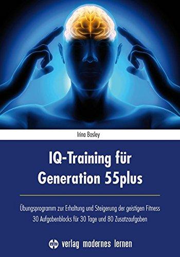 IQ-Training für Generation 55plus: Übungsprogramm zur Erhaltung und Steigerung der geistigen Fitness - 30 Aufgabenblocks für 30 Tage und 80 Zusatzaufgaben