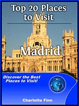 Top 20 Places to Visit in Madrid, Spain (Travel Guide) by [Finn, Charlotte]