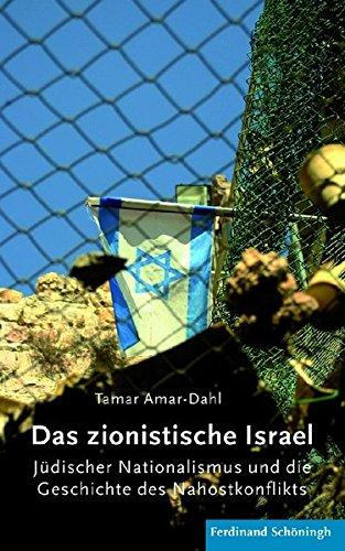 Das zionistische Israel. Jüdischer Nationalmus und die Geschichte des Nahostkonflikts: Jüdischer Nationalismus und die Geschichte des Nahostkonflikts