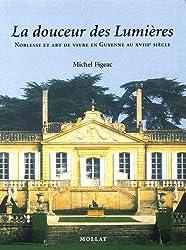 La Douceur des Lumières : Noblesse et art de vivre en Guyenne au 18ème siècle