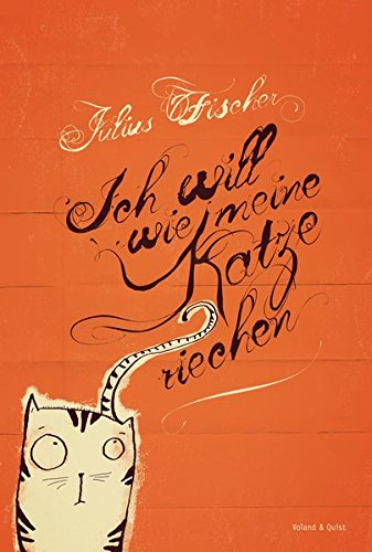 Julius Fischer: Ich will wie meine Katze riechen