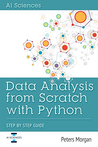 Data Analysis From Scratch With Python: Beginner Guide using Python,  Pandas, NumPy, Scikit-Learn, IPython, TensorFlow and Matplotlib (English Edition)
