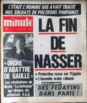 MINUTE [No 442] du 01/10/1970 - C'ETAIT L'HOMME QUI AVAIT TRAITE NOS SOLDATS DE POLTRONS PARFUMES - LA FIN DE NASSER - PROTECTION RUSSE SUR L'EGYPTE - DES FEDAYINS DANS PARIS - ORDRE D'ABATTRE DE GAULLE - REVELATION DE WATIN - LA BOITEUSE QUI DIRIGEA 10 ATTENTATS O.A.S.