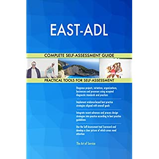 EAST-ADL All-Inclusive Self-Assessment - More than 710 Success Criteria, Instant Visual Insights, Comprehensive Spreadsheet Dashboard, Auto-Prioritised for Quick Results