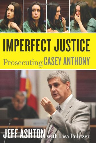 [ IMPERFECT JUSTICE PROSECUTING CASEY ANTHONY BY ASHTON, JEFF](AUTHOR)HARDBACK