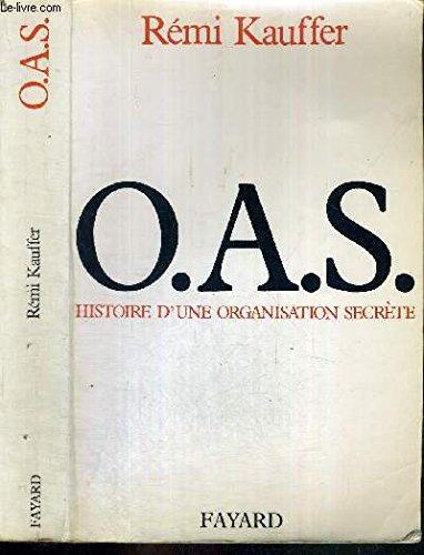 L'O.A.S. : histoire d'une organisation secrète