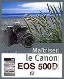 Maîtriser le Canon EOS 500D