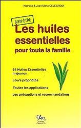 Les huiles essentielles pour toute la famille : 64 Huiles Essentielles majeures, Leurs propriétés, Toues les applications, Les précautions et recommandations