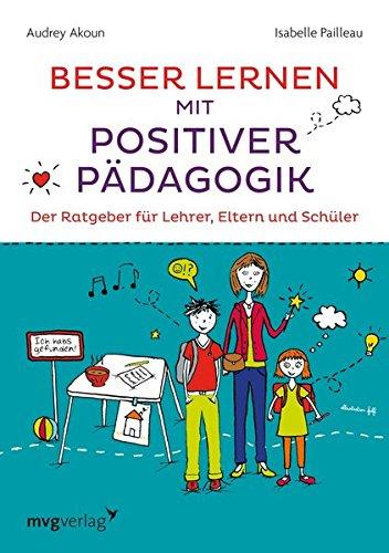 Besser lernen mit positiver Pädagogik: Der Ratgeber für Lehrer, Eltern und Schüler (Schule Mädchen Französisch)