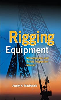 Rigging Equipment: Maintenance and Safety Inspection Manual par [MacDonald, Joseph A.]
