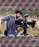 FILMMAKING 101: Ten Essential Lessons for the Noob Filmmaker (Film School Online 101 Series Book 1)