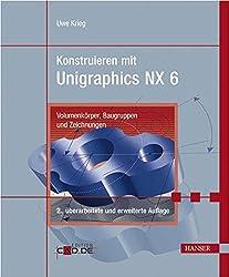 Konstruieren mit Unigraphics NX 6: Volumenkörper, Baugruppen und Zeichnungen