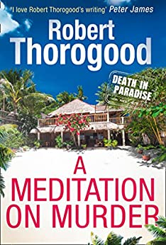 A Meditation on Murder (An original Death in Paradise story) by [Thorogood, Robert]