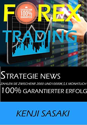 FOREX TRADING STRATEGIE ZWISCHEN 2000 UND 10000  €, $, £ MONATLICH ZU VERDIENEN: Strategie NEWS, Händler mit Mehr als 40 Jahren Erfahrung, Daily Trading System