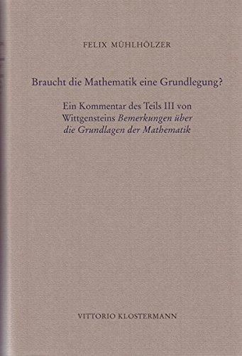 Braucht die Mathematik eine Grundlegung?: Ein Kommentar des Teils III von Wittgensteins Bermerkungen über die Grundlagen der Mathematik