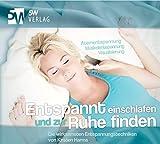 Entspannt einschlafen und zur Ruhe finden - Die wirksamsten Entspannungstechniken (Atementspannung - Muskelentspannung - Visualisierung) -