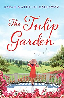 The Tulip Garden: First book in the Contini Cousins series (English Edition) di [Callaway, Sarah Mathilde]