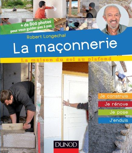Descargar Libro La maçonnerie : Je construis, je rénove, je pose, j'enduis (La maison du sol au plafond) de Robert Longechal