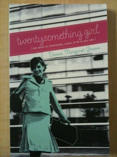 Twentysomething Girl: Real Advice On Relationships, Careers, And Life On Your Own por Donna Margaret Greene